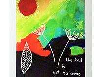 The Best is Yet to Come - Print